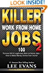 Killer Work from Home Jobs 2: 100 For...