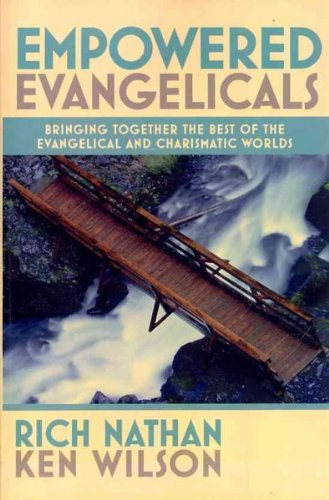 Empowered Evangelicals: Bringing Together the Best of the Evangelical and Charismatic Worlds: Rich Nathan, Ken Wilson: 9780982328620: Amazon.com: Books