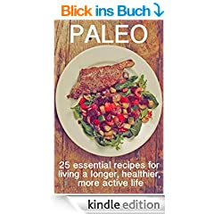Paleo: 25 Essential Paleo Recipes for Living a Longer, Healthier, More Active Life (Paleo low carb diets and recipes for beginners and intermediates) (English Edition)