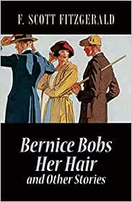 Bernice Bobs Her Hair and Other Stories: F. Scott Fitzgerald