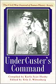 Custer's Command: The Civil War Journal of James Henry Avery: Karla