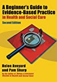 A Beginners Guide to Evidence-Based Practice in Health and Social Care Second edition