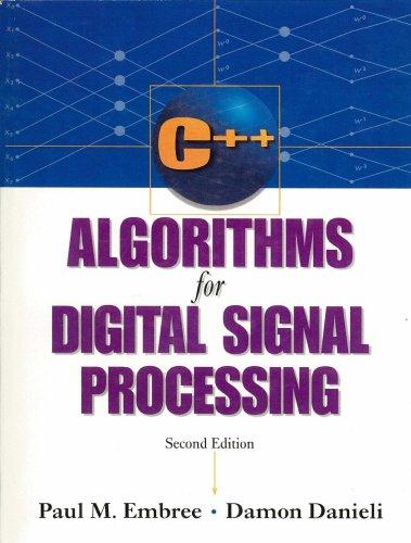 C++ Algorithms for Digital Signal Processing (2nd Edition), by Paul Embree, Damon Danieli