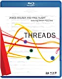 James Walker and Free Flight: Threads [Blu-ray 3D]