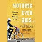 Nothing Ever Dies: Vietnam and the Memory of War Hörbuch von Viet Thanh Nguyen Gesprochen von: P. J. Ochlan