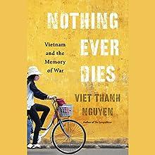 Nothing Ever Dies: Vietnam and the Memory of War | Livre audio Auteur(s) : Viet Thanh Nguyen Narrateur(s) : P. J. Ochlan