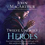 Twelve Unlikely Heroes: How God Commissioned Unexpected People in the Bible and What He Wants to Do with You | [John MacArthur]