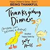 Children s EBook: THANKSGIVING DINNER (Happy Children s Series - Book 5 -- Fun, Adorable Picture Book Bedtime Story about Being Thankful, ages 2-8)