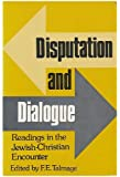 Disputation and Dialogue: Readings in the Jewish-Christian Encounter