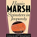 Spinsters in Jeopardy (       UNABRIDGED) by Ngaio Marsh Narrated by Nadia May