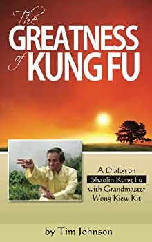 The Greatness Of Kung Fu: A Dialog On Shaolin Kung Fu With Grandmaster Wong Kiew Kit (Voices Of The Masters)
