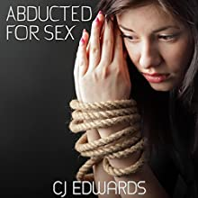 Abducted For Sex: Taken - Owned and Pleasured (       UNABRIDGED) by C. J. Edwards Narrated by Ivy Swanson