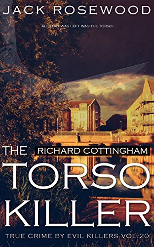 Richard Cottingham: The True Story Of The Torso Killer by Jack Rosewood ebook deal