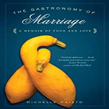 The Gastronomy of Marriage: A Memoir of Food and Love (       UNABRIDGED) by Michelle Maisto Narrated by Holly Fielding