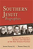 Southern Jesuit Biographies: Pastors and Preachers, Builders and Teachers of the New Orleans Province