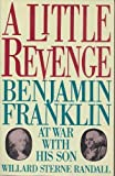 A Little Revenge: Benjamin Franklin at War With His Son (0688107907) by Randall, Willard Sterne