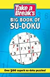 Take a Break Take a Break's Big Book of Su-doku: Over 500 Stunning Su-doku Puzzles! (Take a Breaks Sudoku)