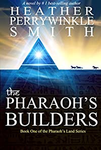 The Pharaoh's Builders: The Pharaoh's Land Series, Book One by Heather Perriwinkle Smith ebook deal
