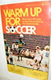 img - for Warm Up for Soccer: More Than 100 Ways to Have Fun Practicing the Fundamentals book / textbook / text book