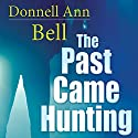 The Past Came Hunting Audiobook by Donnell Ann Bell Narrated by Lisa Cordileone