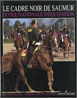 le cadre noir de saumur ecole nationale d equitation 9782703000877 books