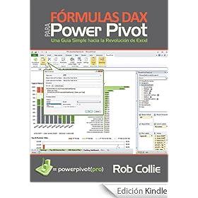 Formulas DAX para PowerPivot: Una guia simple hacia la revolucion de Excel