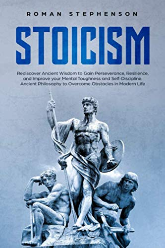 Stoicism Rediscover Ancient Wisdom to Gain Perseverance, Resilience, and Improve your Mental Toughness and Self-Discipline. Ancient Philosophy to Overcome Obstacles in Modern Life [Stephenson, Roman] (Tapa Blanda)