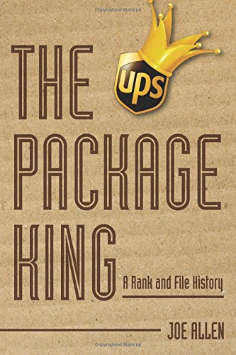 the-package-king-a-rank-and-file-history-of-united-parcel-service