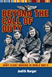 Judith Barger Beyond the Call of Duty: Army Flight Nursing in World War II