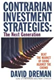 Contrarian Investment Strategies: The Next Generation  Beat the Market by Going Against the Crowd (0684813505) by Dreman, David N.