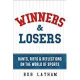Winners & Losers: Rants, Riffs & Reflections on the World of Sports