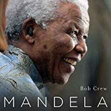 Mandela: His Life and Legacy for South Africa and the World (       UNABRIDGED) by Bob Crew Narrated by Kevin Free