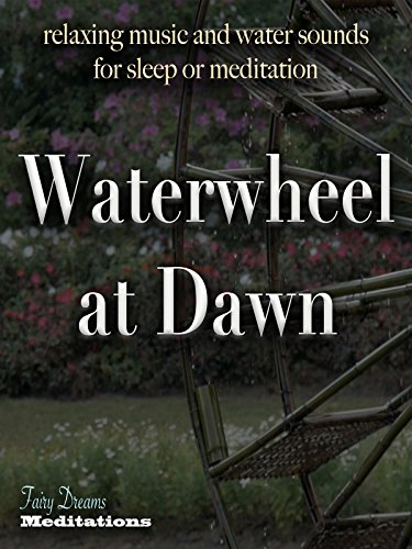 Waterwheel at Dawn relaxing music and water sounds for sleep or meditation