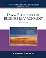 Law & Ethics in the Business Environment, 6th Edition