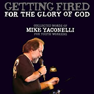 Getting Fire for the Glory of God | [Mike Yaconelli]