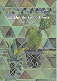 Get Out the Good China (095609953X) by Higgins, Mary