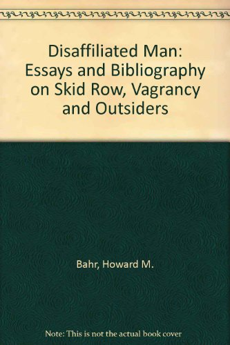 Disaffiliated Man: Essays and Bibliography on Skid Row, Vagrancy and Outsiders PDF