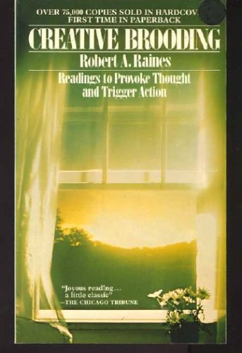 Creative Brooding: Readings to Provoke Thought and Trigger Action, ROBERT ARNOLD RAINES