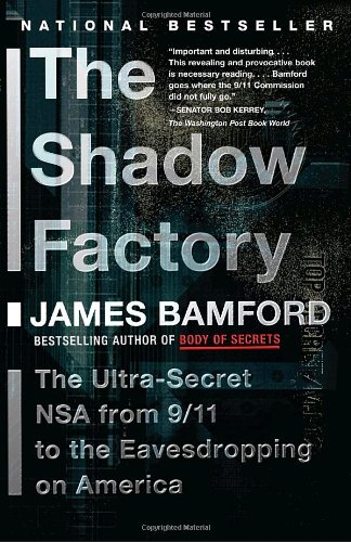 The Shadow Factory: The NSA from 9/11 to the Eavesdropping on America: James Bamford: 9780307279392: Amazon.com: Books