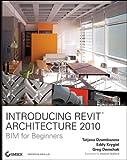 Introducing Revit Architecture 2010: BIM for Beginners