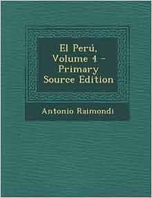 El Perú, Volume 4 (Spanish Edition): Antonio Raimondi: 9781289499068