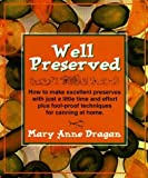 img - for Well Preserved: Pickles, Relishes, Jams and Chutneys for the New Cook by Dragan, Mary Anne (1998) Paperback book / textbook / text book