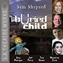 Buried Child  by Sam Shepard Narrated by Hale Appleman, Tom Bower, John Getz, Amy Madigan, Robert Parsons, Jeff Perry, Madeline Zima
