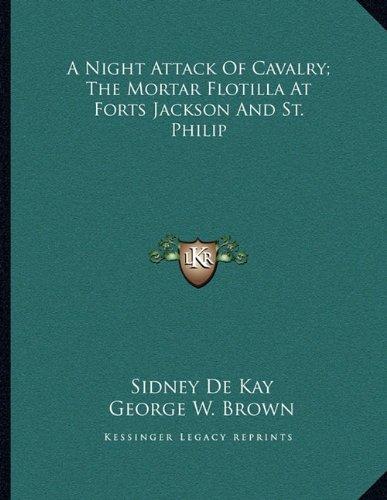 A Night Attack Of Cavalry; The Mortar Flotilla At Forts Jackson And St. Philip PDF