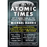 The Atomic Times:  My H-Bomb Year at the Pacific Proving Ground ~ Michael Harris
