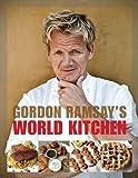 Gordon Ramsay's World Kitchen: Recipes from The F-Word (1554701996) by Ramsay, Gordon
