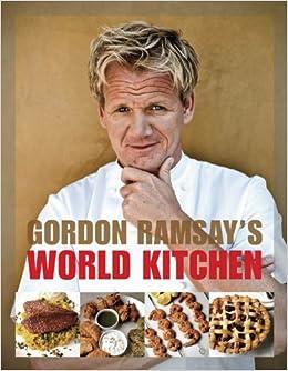 Gordon Ramsay S World Kitchen Recipes From The F Word
