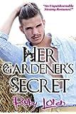 Romance: Her Gardener's Secret (Love's Landscape Sexy Romance Series Book 1)