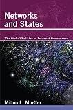 Networks and States: The Global Politics of Internet Governance (Information Revolution and Global Politics)
