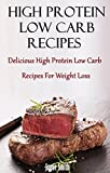 High Protein Low Carb Recipes: Delicious High Protein Low Carb Recipes For Weight Loss (High Protein Low Carb Diet)